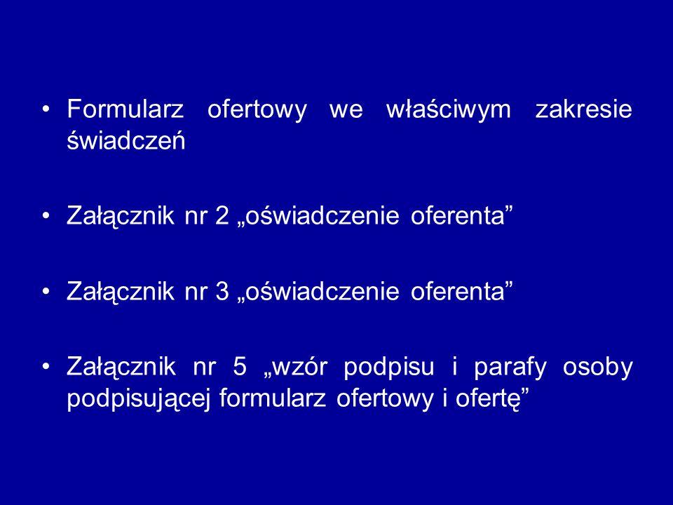Formularz ofertowy we właściwym zakresie świadczeń Załącznik nr 2 oświadczenie oferenta Załącznik nr 3 oświadczenie oferenta Załącznik nr 5 wzór podpisu i parafy osoby podpisującej formularz ofertowy i ofertę