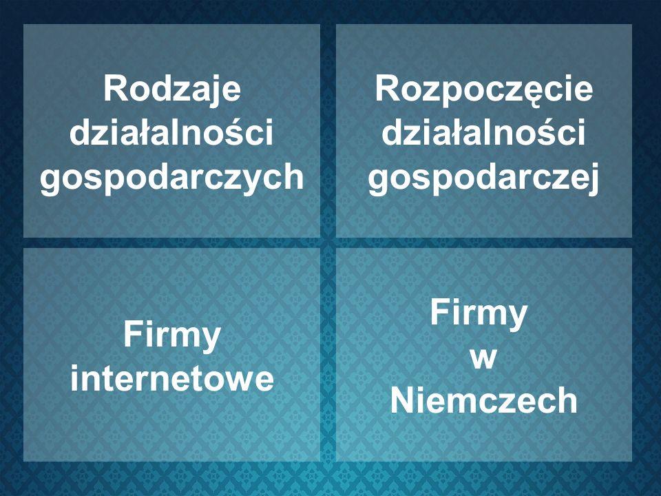 Rodzaje działalności gospodarczych Rozpoczęcie działalności gospodarczej Firmy internetowe Firmy w Niemczech