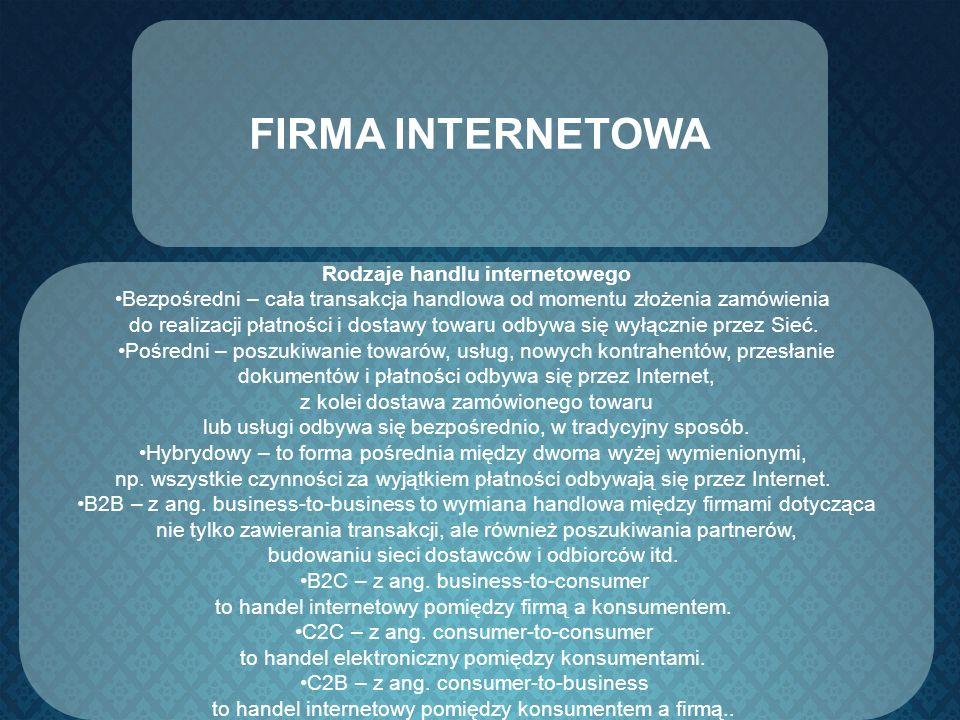 FIRMA INTERNETOWA Rodzaje handlu internetowego Bezpośredni – cała transakcja handlowa od momentu złożenia zamówienia do realizacji płatności i dostawy