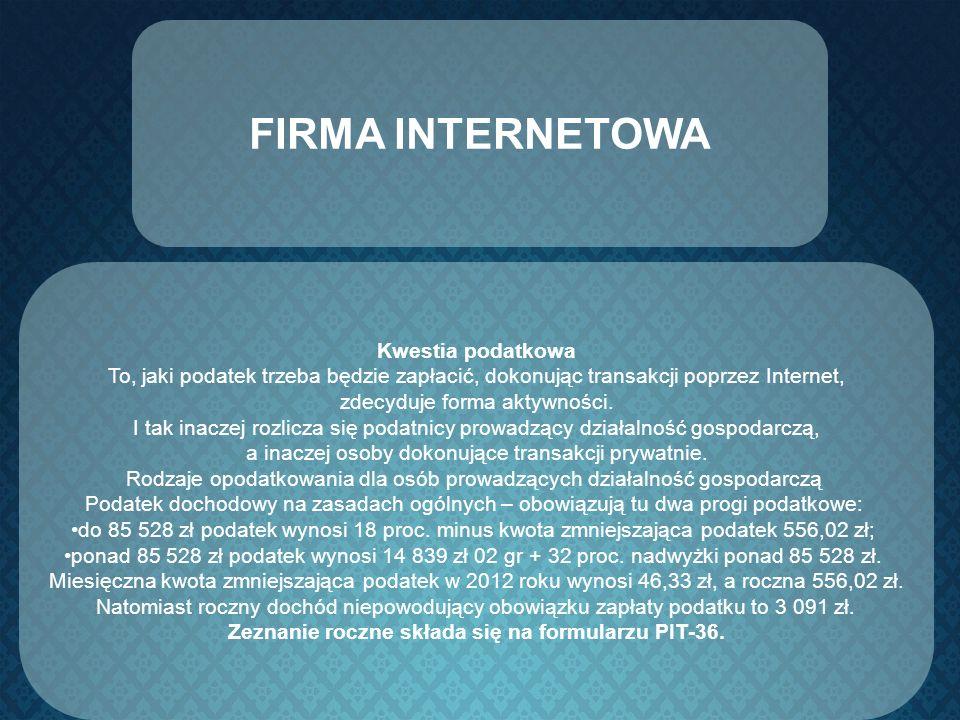 FIRMA INTERNETOWA Kwestia podatkowa To, jaki podatek trzeba będzie zapłacić, dokonując transakcji poprzez Internet, zdecyduje forma aktywności. I tak