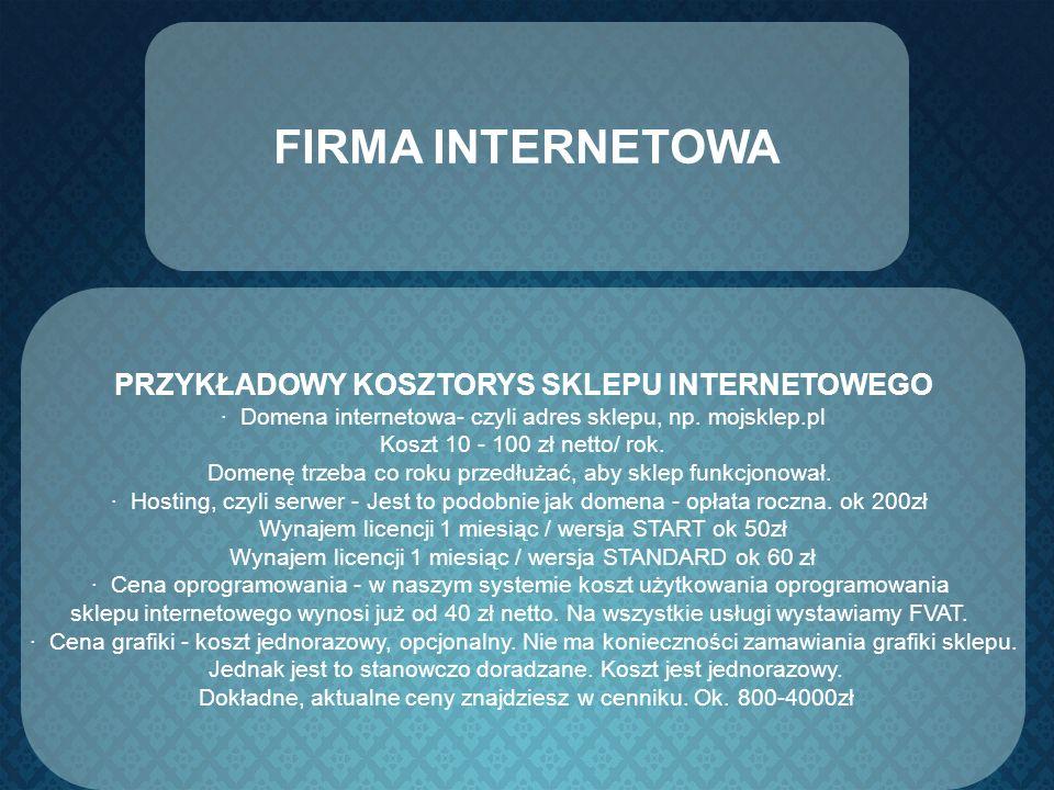 FIRMA INTERNETOWA PRZYKŁADOWY KOSZTORYS SKLEPU INTERNETOWEGO · Domena internetowa- czyli adres sklepu, np. mojsklep.pl Koszt 10 - 100 zł netto/ rok. D