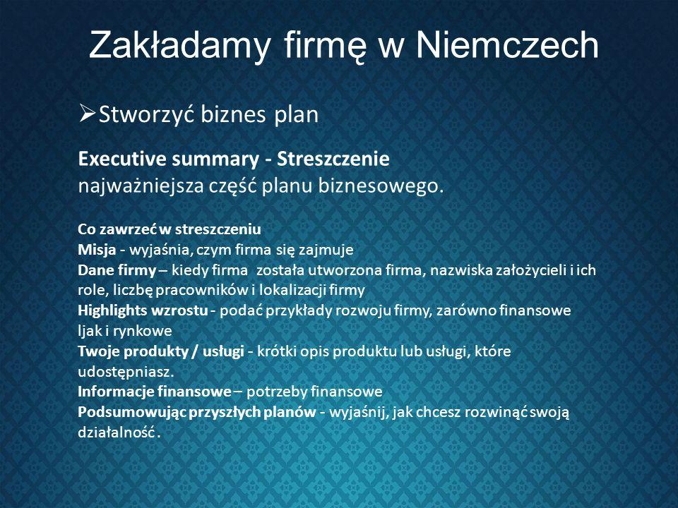 Zakładamy firmę w Niemczech Executive summary - Streszczenie najważniejsza część planu biznesowego. Co zawrzeć w streszczeniu Misja - wyjaśnia, czym f
