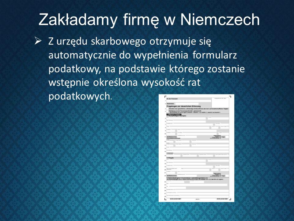 Zakładamy firmę w Niemczech Z urzędu skarbowego otrzymuje się automatycznie do wypełnienia formularz podatkowy, na podstawie którego zostanie wstępnie