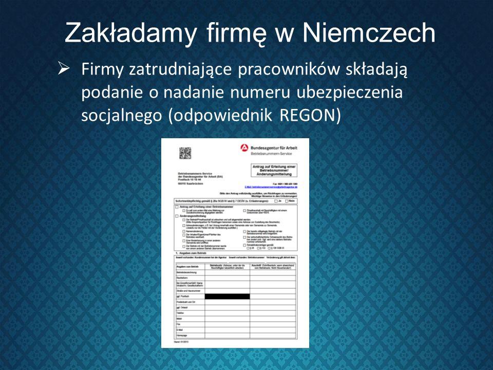 Zakładamy firmę w Niemczech Firmy zatrudniające pracowników składają podanie o nadanie numeru ubezpieczenia socjalnego (odpowiednik REGON)