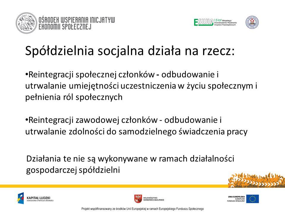 Spółdzielnia socjalna działa na rzecz: Reintegracji społecznej członków - odbudowanie i utrwalanie umiejętności uczestniczenia w życiu społecznym i pe