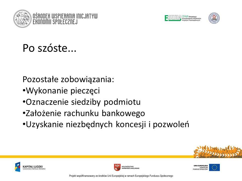 Po szóste... Pozostałe zobowiązania: Wykonanie pieczęci Oznaczenie siedziby podmiotu Założenie rachunku bankowego Uzyskanie niezbędnych koncesji i poz