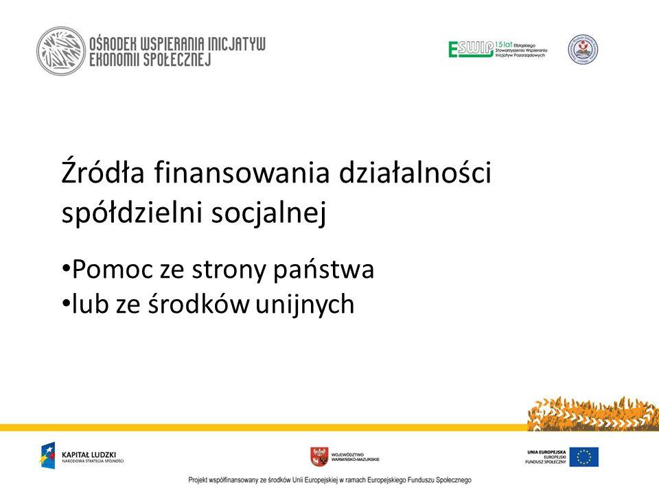 Źródła finansowania działalności spółdzielni socjalnej Pomoc ze strony państwa lub ze środków unijnych