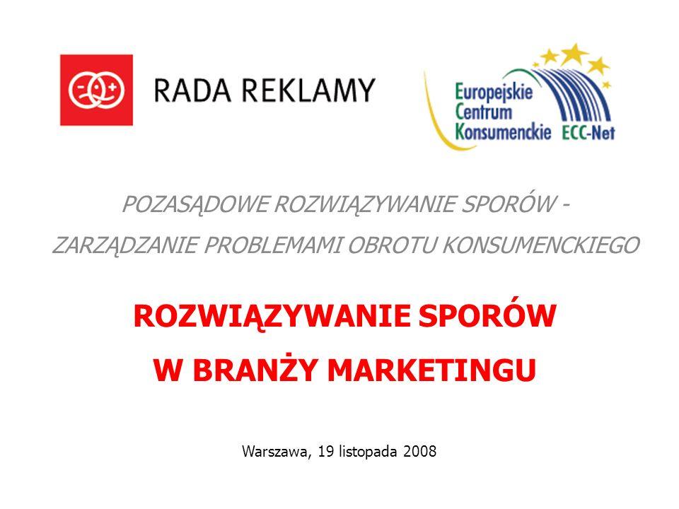 POZASĄDOWE ROZWIĄZYWANIE SPORÓW - ZARZĄDZANIE PROBLEMAMI OBROTU KONSUMENCKIEGO ROZWIĄZYWANIE SPORÓW W BRANŻY MARKETINGU Warszawa, 19 listopada 2008