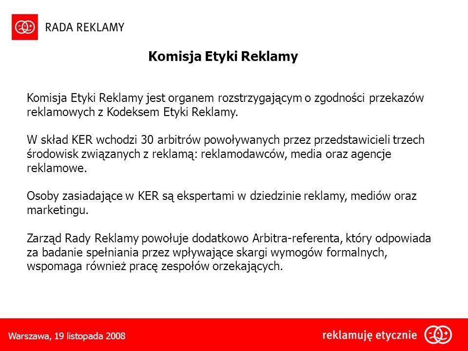 Warszawa, 19 listopada 2008 Komisja Etyki Reklamy Komisja Etyki Reklamy jest organem rozstrzygającym o zgodności przekazów reklamowych z Kodeksem Etyki Reklamy.
