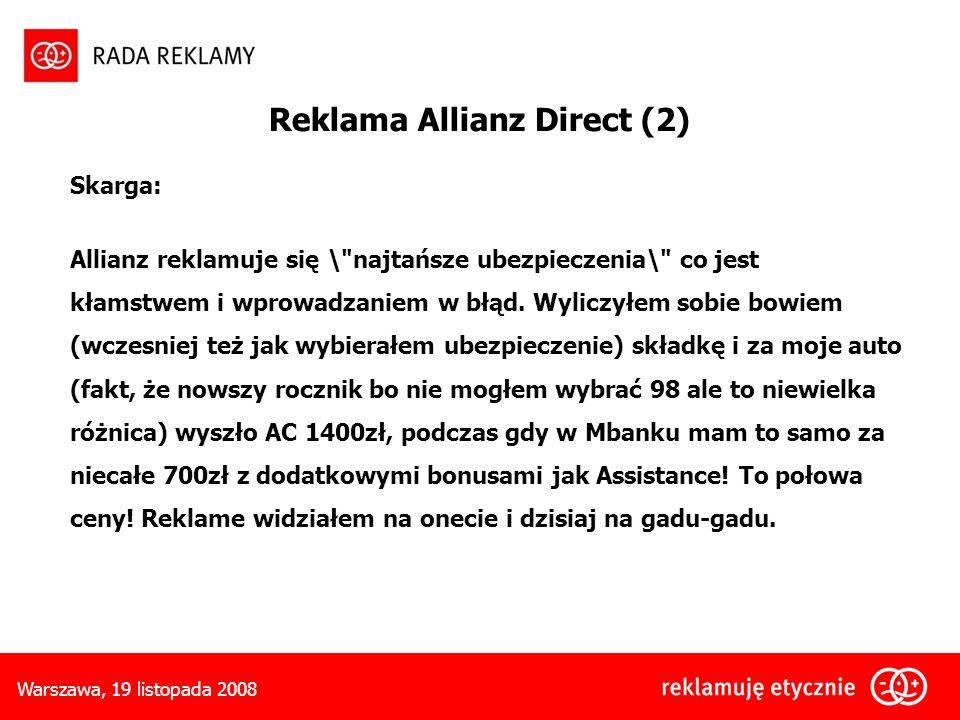 Warszawa, 19 listopada 2008 Skarga: Allianz reklamuje się \ najtańsze ubezpieczenia\ co jest kłamstwem i wprowadzaniem w błąd.