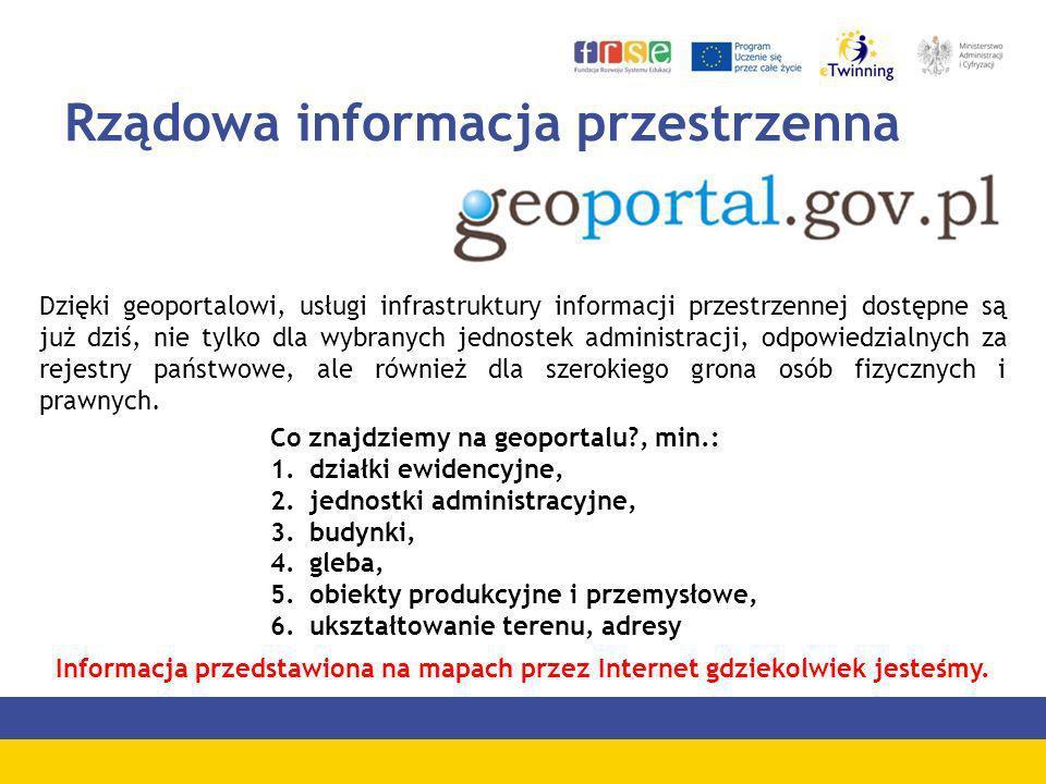 Rządowa informacja przestrzenna Dzięki geoportalowi, usługi infrastruktury informacji przestrzennej dostępne są już dziś, nie tylko dla wybranych jedn