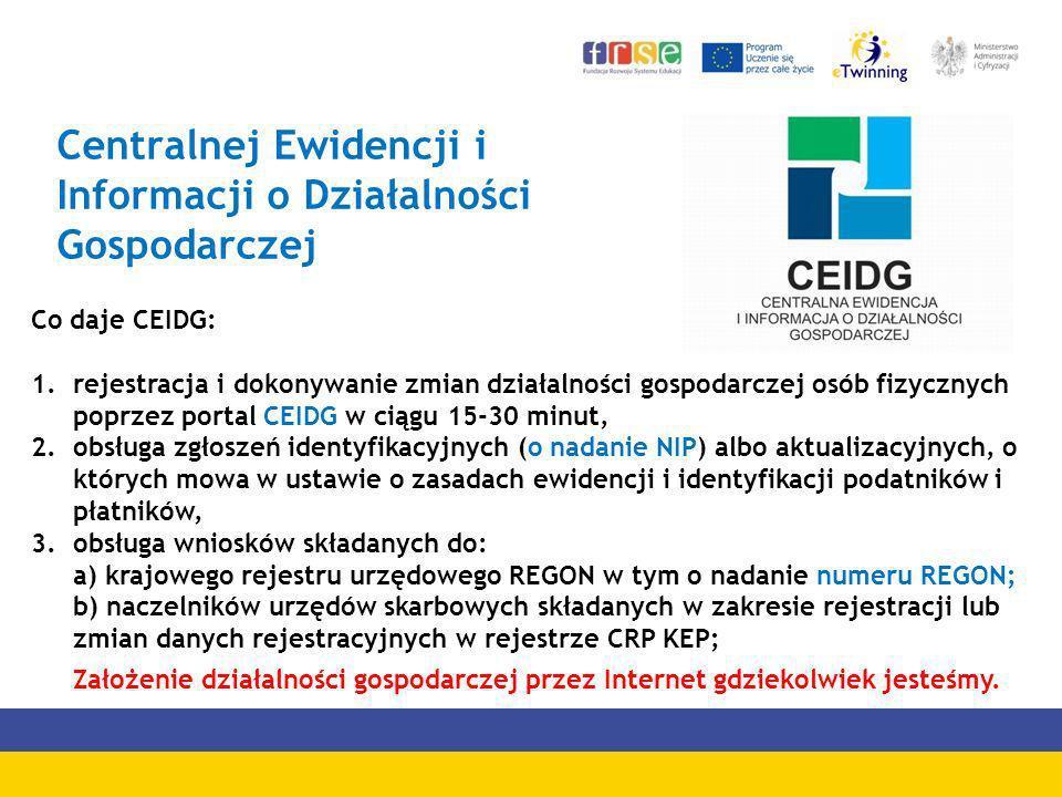 Centralnej Ewidencji i Informacji o Działalności Gospodarczej Co daje CEIDG: 1.rejestracja i dokonywanie zmian działalności gospodarczej osób fizyczny