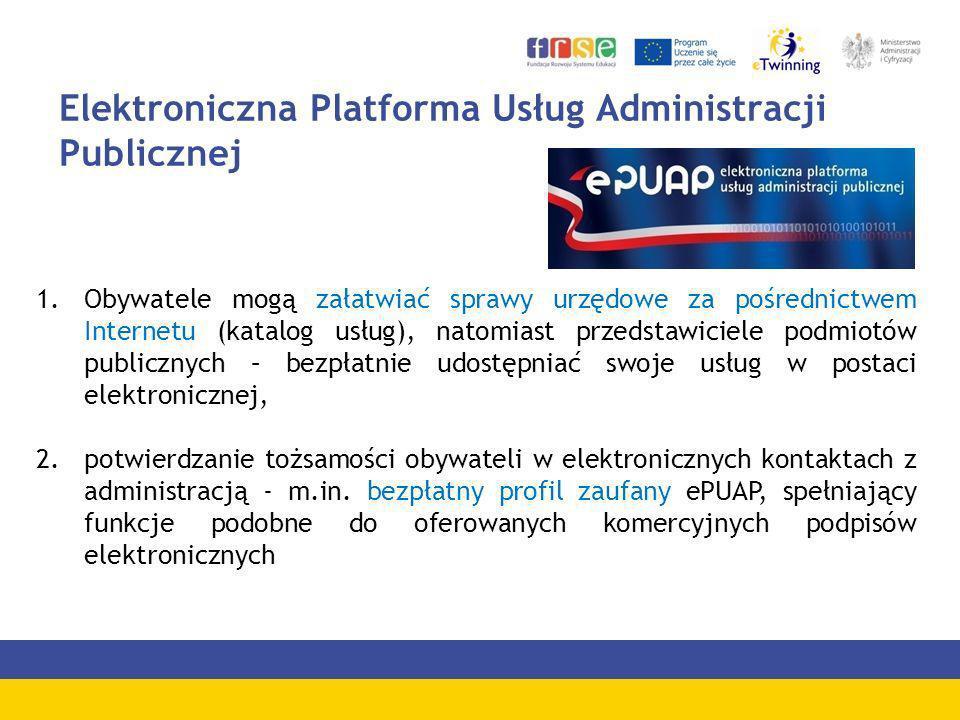 Elektroniczna Platforma Usług Administracji Publicznej 1.Obywatele mogą załatwiać sprawy urzędowe za pośrednictwem Internetu (katalog usług), natomias