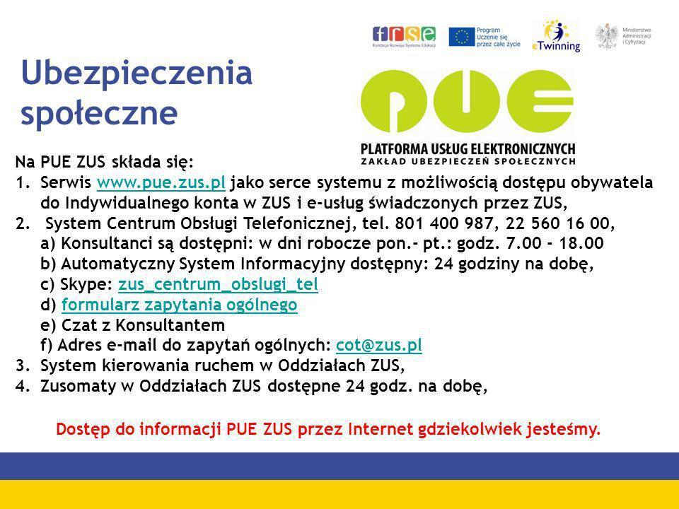 Ubezpieczenia społeczne Na PUE ZUS składa się: 1.Serwis www.pue.zus.pl jako serce systemu z możliwością dostępu obywatela do Indywidualnego konta w ZU