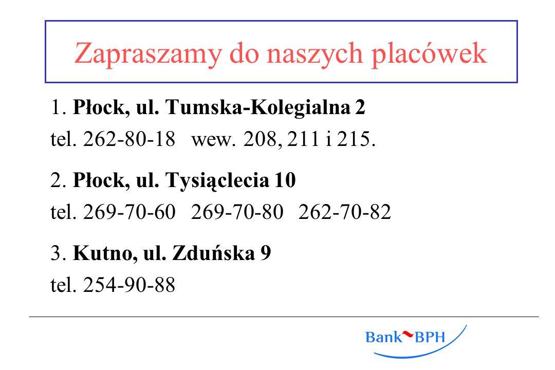 Zapraszamy do naszych placówek 1. Płock, ul. Tumska-Kolegialna 2 tel. 262-80-18 wew. 208, 211 i 215. 2. Płock, ul. Tysiąclecia 10 tel. 269-70-60 269-7