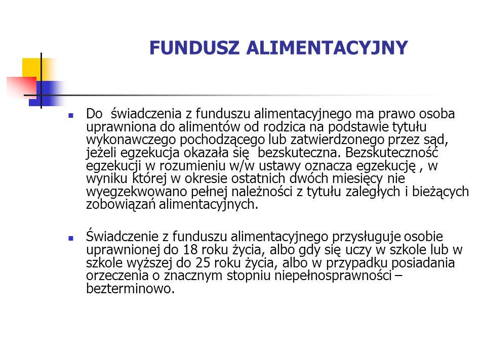 FUNDUSZ ALIMENTACYJNY Do świadczenia z funduszu alimentacyjnego ma prawo osoba uprawniona do alimentów od rodzica na podstawie tytułu wykonawczego poc