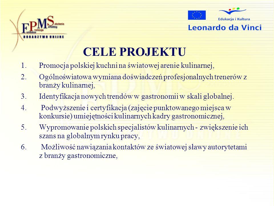 CELE PROJEKTU 1.Promocja polskiej kuchni na światowej arenie kulinarnej, 2.Ogólnoświatowa wymiana doświadczeń profesjonalnych trenerów z branży kulinarnej, 3.Identyfikacja nowych trendów w gastronomii w skali globalnej.