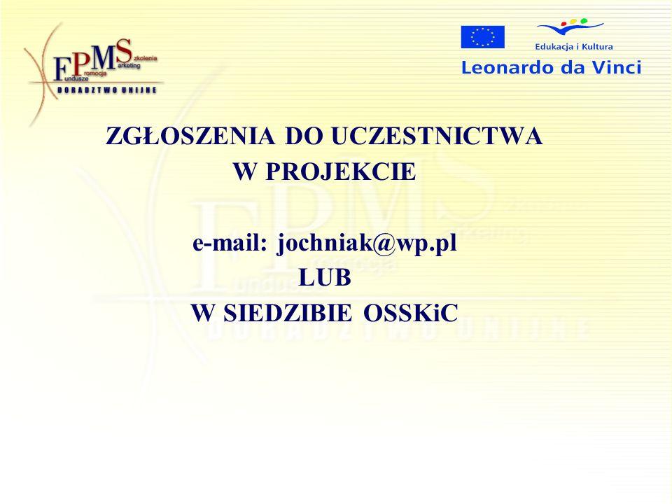 ZGŁOSZENIA DO UCZESTNICTWA W PROJEKCIE e-mail: jochniak@wp.pl LUB W SIEDZIBIE OSSKiC