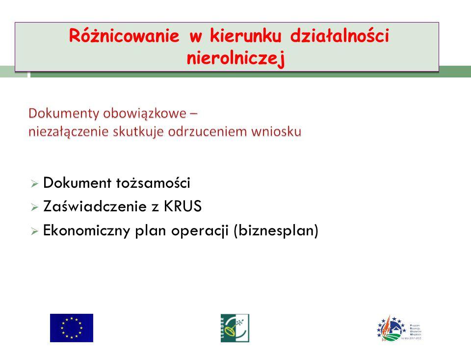 Dokument tożsamości Zaświadczenie z KRUS Ekonomiczny plan operacji (biznesplan) Różnicowanie w kierunku działalności nierolniczej
