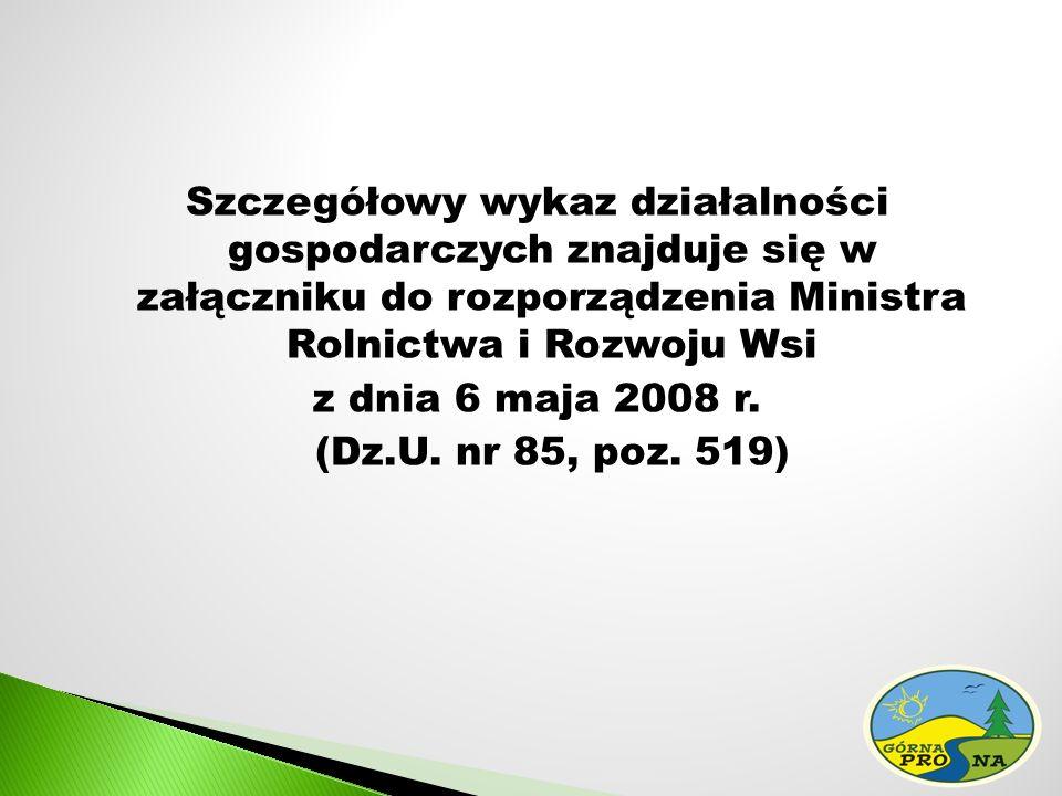 Szczegółowy wykaz działalności gospodarczych znajduje się w załączniku do rozporządzenia Ministra Rolnictwa i Rozwoju Wsi z dnia 6 maja 2008 r.