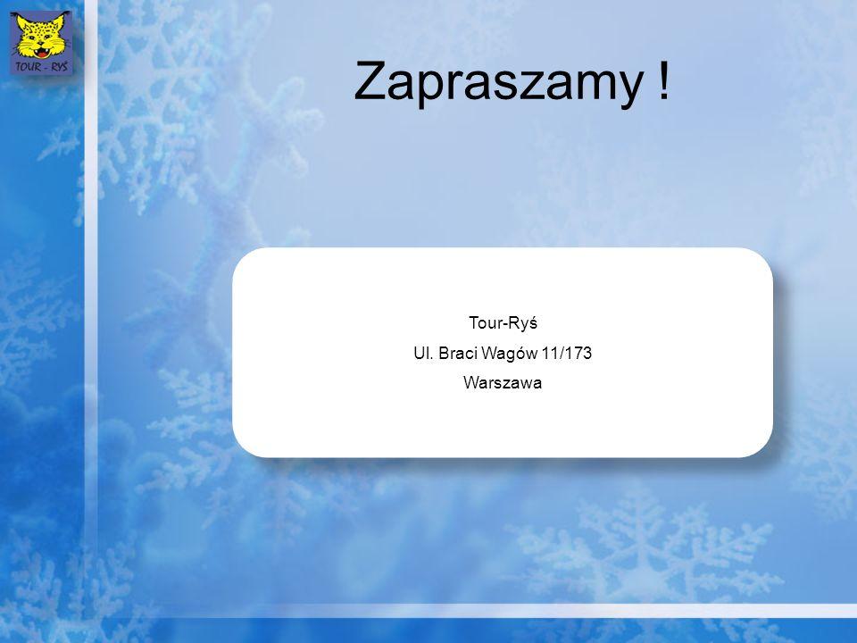 Zapraszamy ! Tour-Ryś Ul. Braci Wagów 11/173 Warszawa Tour-Ryś Ul. Braci Wagów 11/173 Warszawa