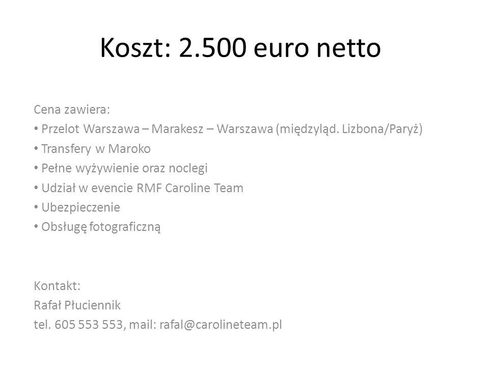 Koszt: 2.500 euro netto Cena zawiera: Przelot Warszawa – Marakesz – Warszawa (międzyląd.