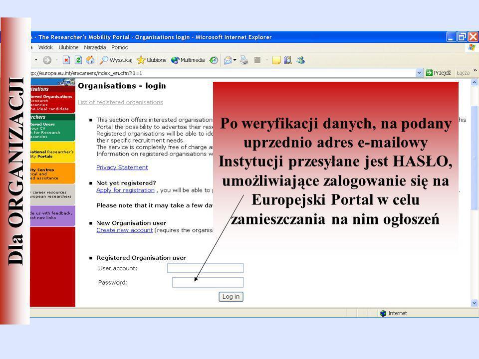 Po weryfikacji danych, na podany uprzednio adres e-mailowy Instytucji przesyłane jest HASŁO, umożliwiające zalogowanie się na Europejski Portal w celu zamieszczania na nim ogłoszeń Dla ORGANIZACJI