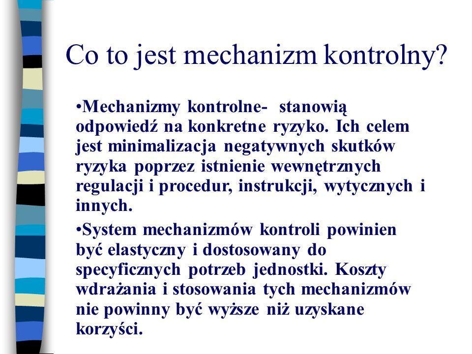 Co to jest mechanizm kontrolny? Mechanizmy kontrolne- stanowią odpowiedź na konkretne ryzyko. Ich celem jest minimalizacja negatywnych skutków ryzyka