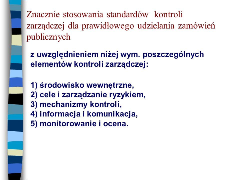 Znacznie stosowania standardów kontroli zarządczej dla prawidłowego udzielania zamówień publicznych z uwzględnieniem niżej wym.