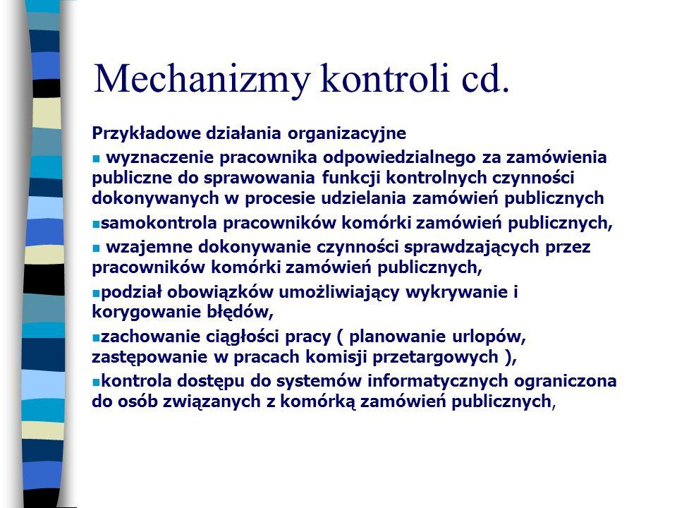 Mechanizmy kontroli cd. Przykładowe działania organizacyjne wyznaczenie pracownika odpowiedzialnego za zamówienia publiczne do sprawowania funkcji kon