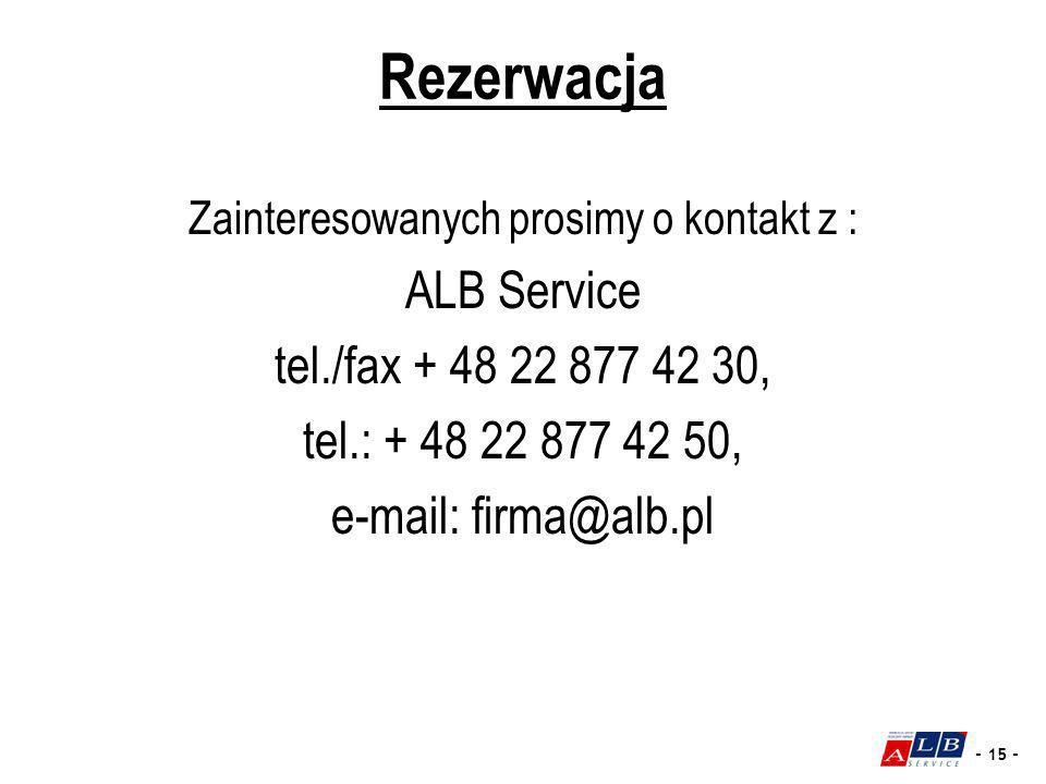 - 15 - Rezerwacja Zainteresowanych prosimy o kontakt z : ALB Service tel./fax + 48 22 877 42 30, tel.: + 48 22 877 42 50, e-mail: firma@alb.pl