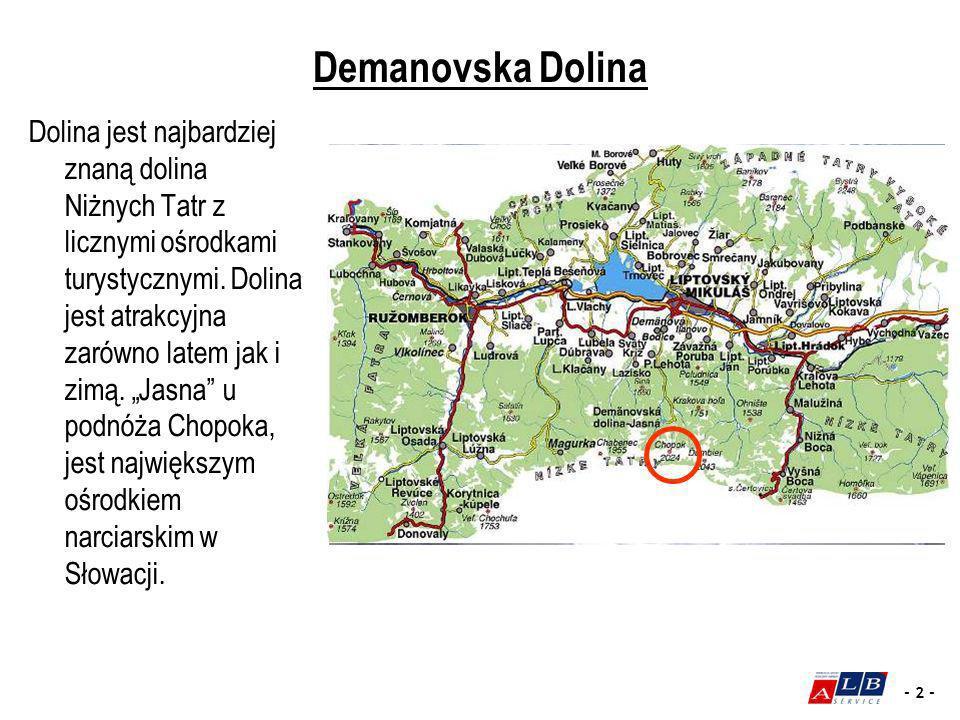 - 2 - Demanovska Dolina Dolina jest najbardziej znaną dolina Niżnych Tatr z licznymi ośrodkami turystycznymi. Dolina jest atrakcyjna zarówno latem jak