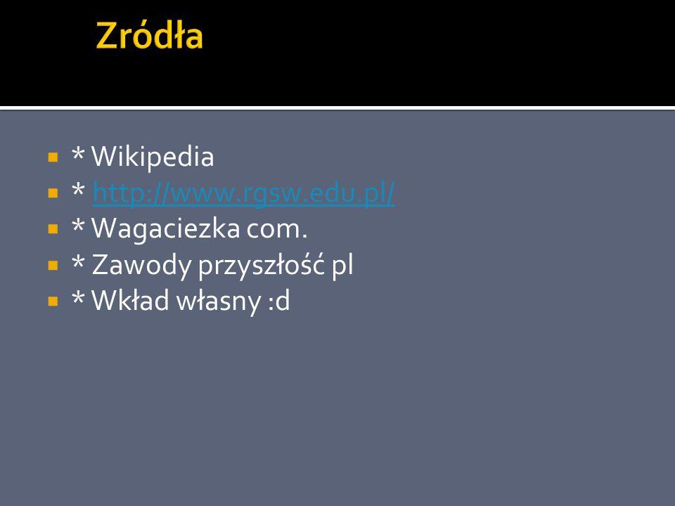 * Wikipedia * http://www.rgsw.edu.pl/http://www.rgsw.edu.pl/ * Wagaciezka com. * Zawody przyszłość pl * Wkład własny :d