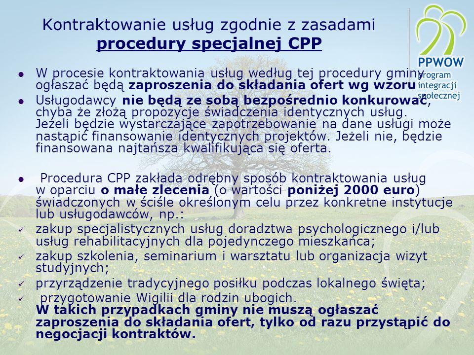 Kontraktowanie usług zgodnie z zasadami procedury specjalnej CPP W procesie kontraktowania usług według tej procedury gminy ogłaszać będą zaproszenia do składania ofert wg wzoru Usługodawcy nie będą ze sobą bezpośrednio konkurować, chyba że złożą propozycje świadczenia identycznych usług.