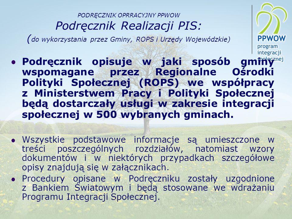 PODRĘCZNIK OPRRACYJNY PPWOW Podręcznik Realizacji PIS: ( do wykorzystania przez Gminy, ROPS i Urzędy Wojewódzkie) Podręcznik opisuje w jaki sposób gmi