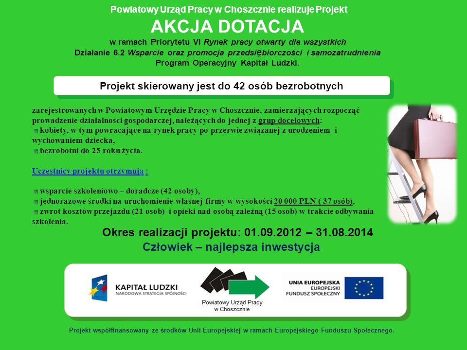 Projekt skierowany jest do 42 osób bezrobotnych Powiatowy Urząd Pracy w Choszcznie realizuje Projekt AKCJA DOTACJA w ramach Priorytetu VI Rynek pracy