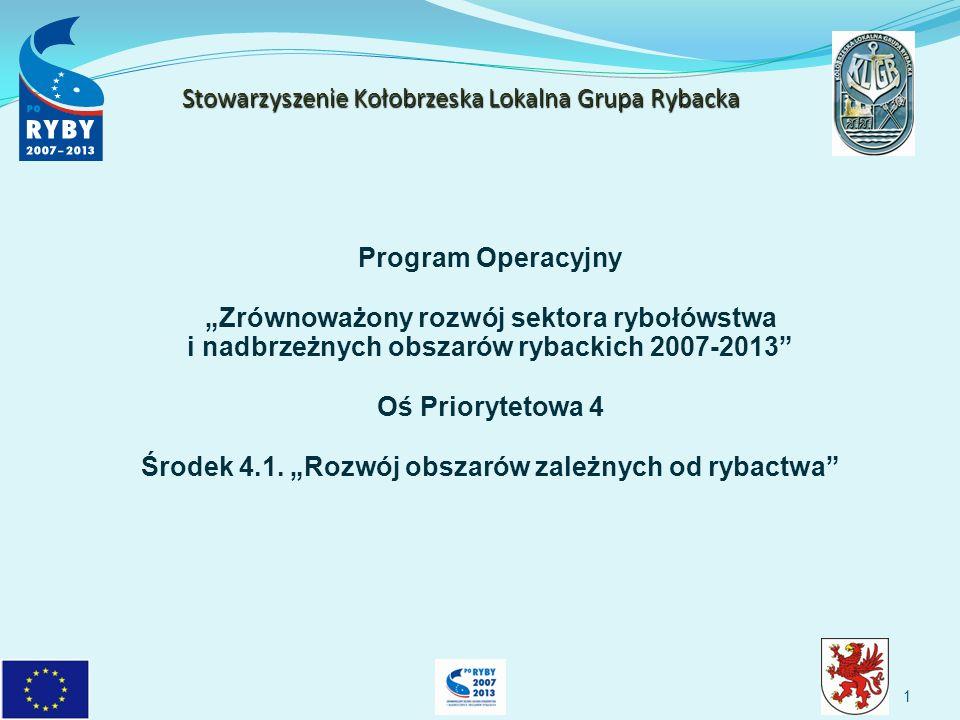 1 Program Operacyjny Zrównoważony rozwój sektora rybołówstwa i nadbrzeżnych obszarów rybackich 2007-2013 Oś Priorytetowa 4 Środek 4.1.