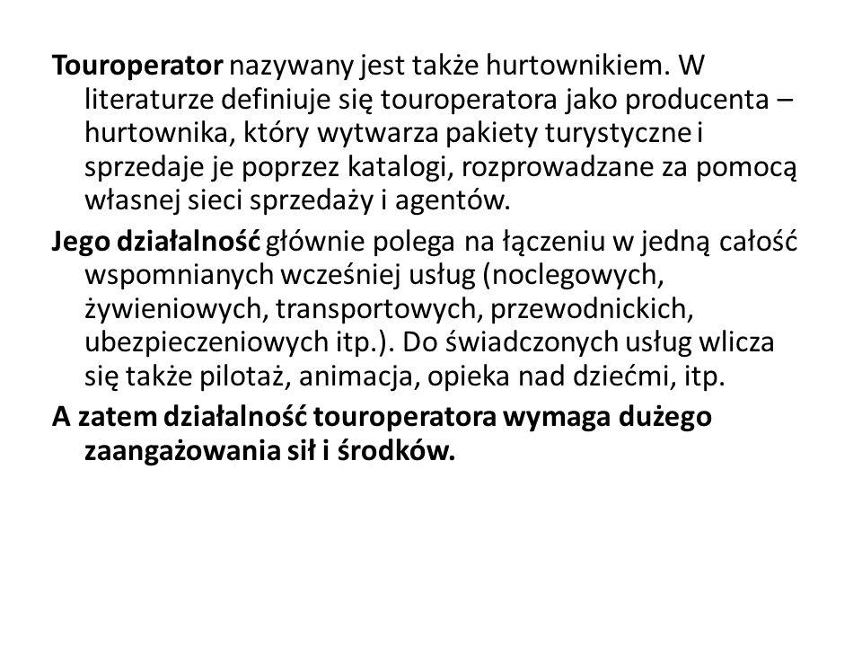 Touroperator nazywany jest także hurtownikiem. W literaturze definiuje się touroperatora jako producenta – hurtownika, który wytwarza pakiety turystyc