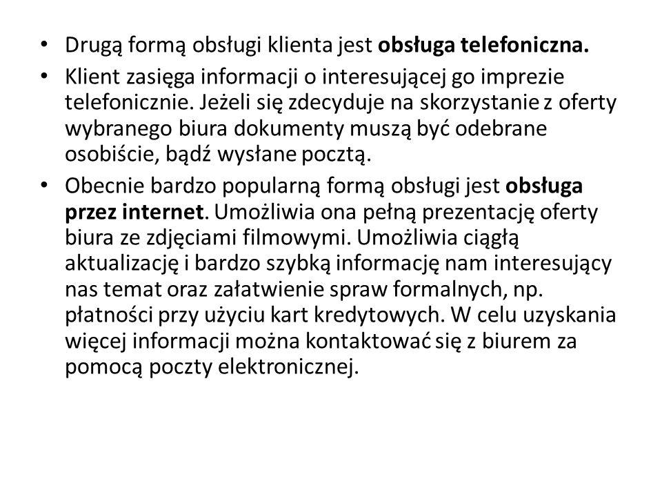 Drugą formą obsługi klienta jest obsługa telefoniczna. Klient zasięga informacji o interesującej go imprezie telefonicznie. Jeżeli się zdecyduje na sk