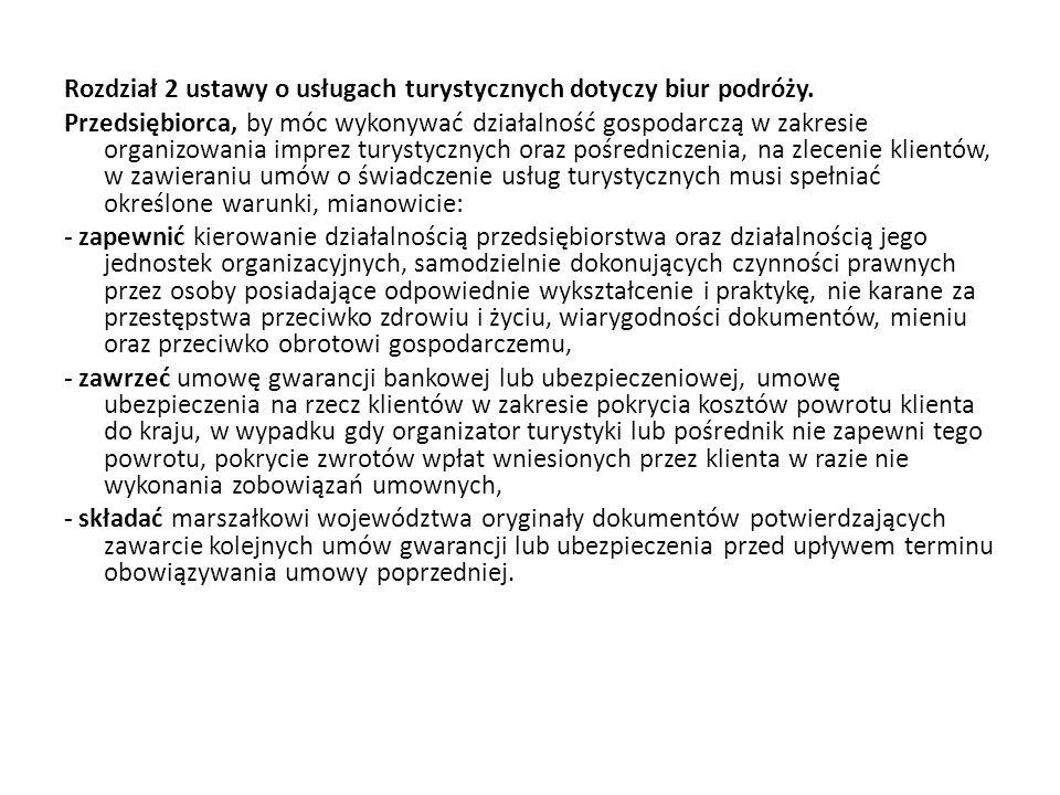 Rozdział 2 ustawy o usługach turystycznych dotyczy biur podróży. Przedsiębiorca, by móc wykonywać działalność gospodarczą w zakresie organizowania imp
