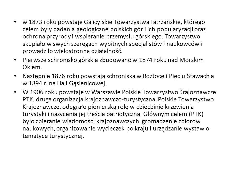 w 1873 roku powstaje Galicyjskie Towarzystwa Tatrzańskie, którego celem były badania geologiczne polskich gór i ich popularyzacji oraz ochrona przyrod