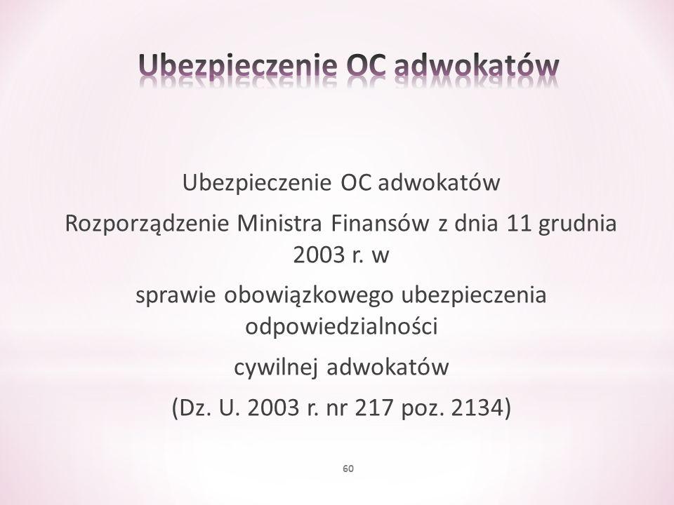 Ubezpieczenie OC adwokatów Rozporządzenie Ministra Finansów z dnia 11 grudnia 2003 r. w sprawie obowiązkowego ubezpieczenia odpowiedzialności cywilnej