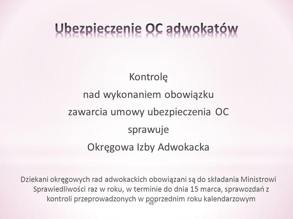 Kontrolę nad wykonaniem obowiązku zawarcia umowy ubezpieczenia OC sprawuje Okręgowa Izby Adwokacka Dziekani okręgowych rad adwokackich obowiązani są d
