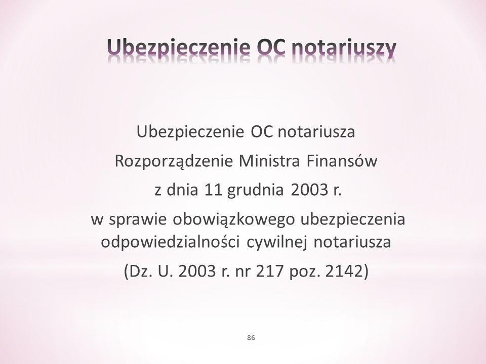 Ubezpieczenie OC notariusza Rozporządzenie Ministra Finansów z dnia 11 grudnia 2003 r. w sprawie obowiązkowego ubezpieczenia odpowiedzialności cywilne