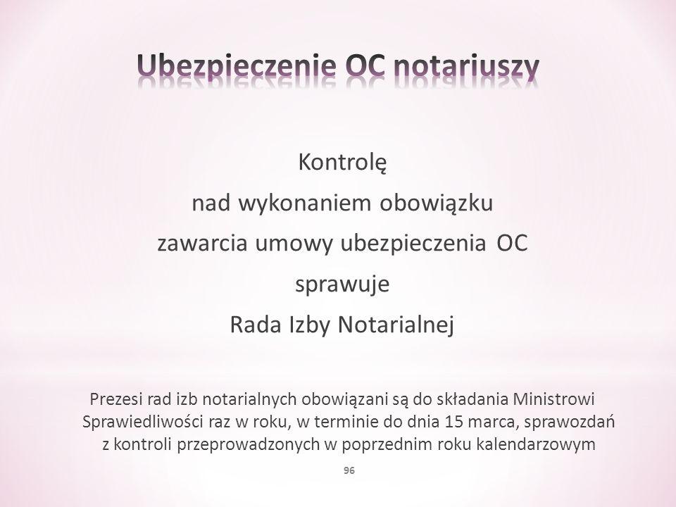 Kontrolę nad wykonaniem obowiązku zawarcia umowy ubezpieczenia OC sprawuje Rada Izby Notarialnej Prezesi rad izb notarialnych obowiązani są do składan
