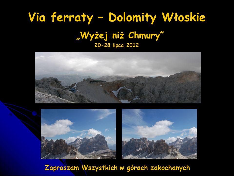 Via ferraty – Dolomity Włoskie Wyżej niż Chmury 20-28 lipca 2012 Zapraszam Wszystkich w górach zakochanych
