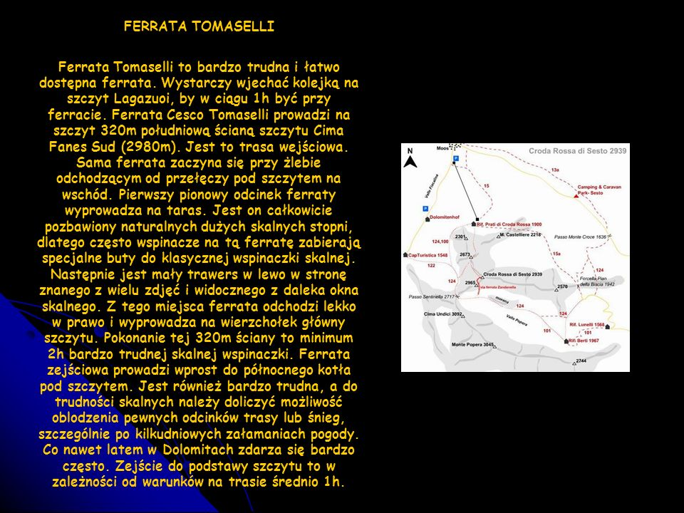 FERRATA TOMASELLI Ferrata Tomaselli to bardzo trudna i łatwo dostępna ferrata. Wystarczy wjechać kolejką na szczyt Lagazuoi, by w ciągu 1h być przy fe