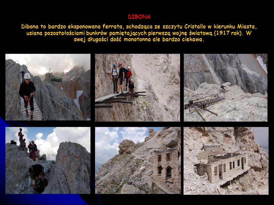 DIBONA Dibona to bardzo eksponowana ferrata, schodząca ze szczytu Cristallo w kierunku Miasta, usiana pozostałościami bunkrów pamiętających pierwszą w