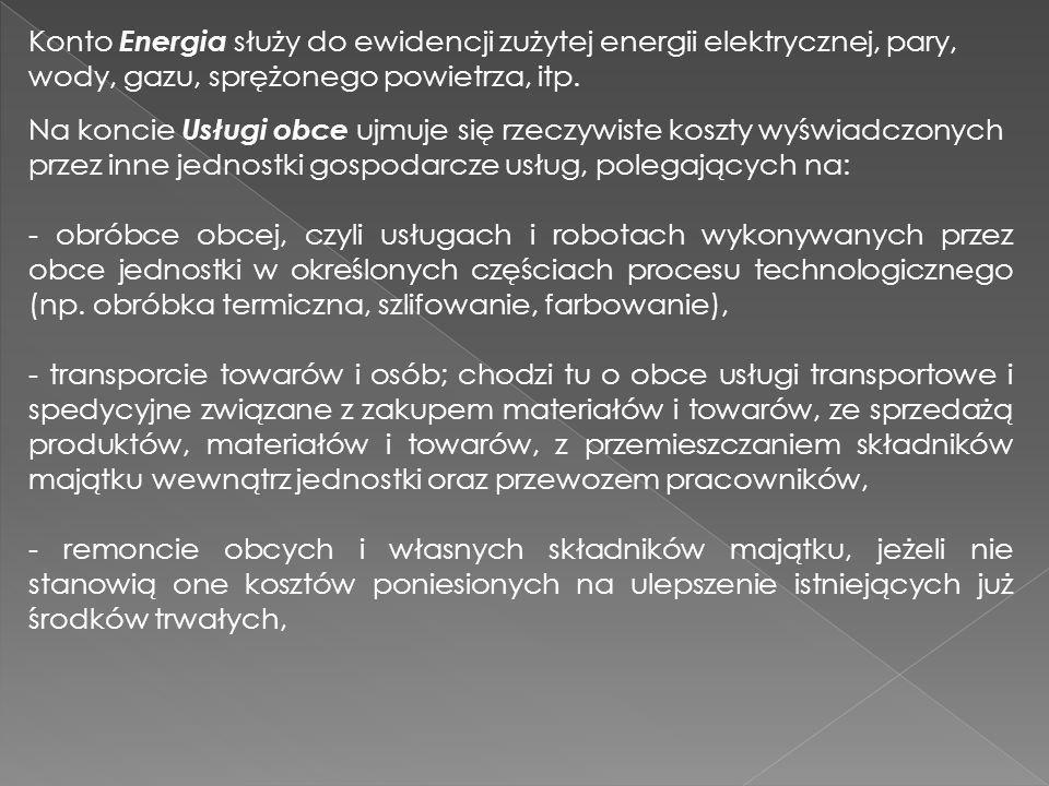 Konto Energia służy do ewidencji zużytej energii elektrycznej, pary, wody, gazu, sprężonego powietrza, itp. Na koncie Usługi obce ujmuje się rzeczywis