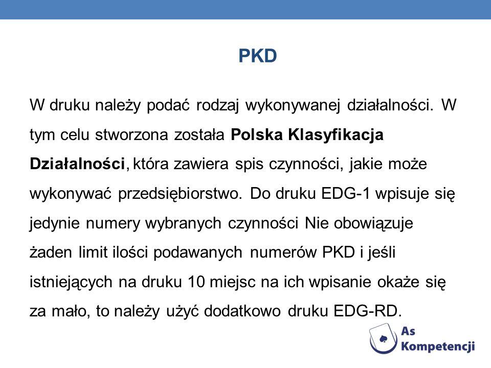 PKD W druku należy podać rodzaj wykonywanej działalności. W tym celu stworzona została Polska Klasyfikacja Działalności, która zawiera spis czynności,